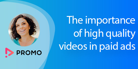 The importance of high quality videos in paid ads