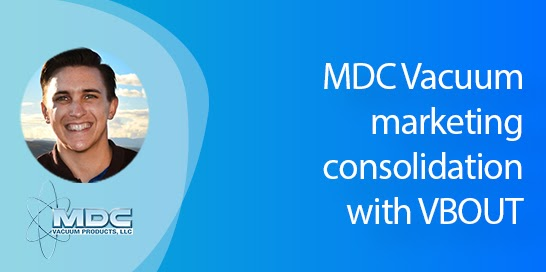 How MDC Vacuum has consolidated their marketing with VBOUT